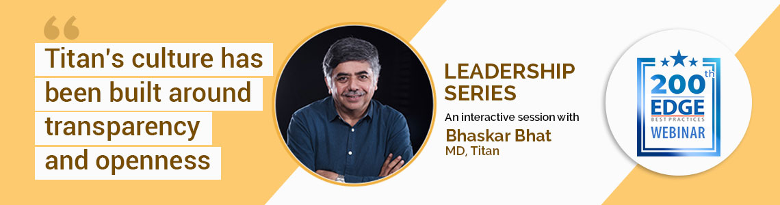 """Titan's culture has been built around transparency and openness"", says Bhaskar Bhat in his Leadership Series EDGE webinar"